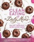 Clean Eating for a Dirty Mind Cookbook