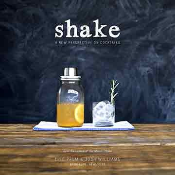 Buy the Shake: A New Perspective On Cocktails cookbook