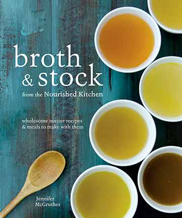 Buy the Broth & Stock From The Nourished Kitchen cookbook