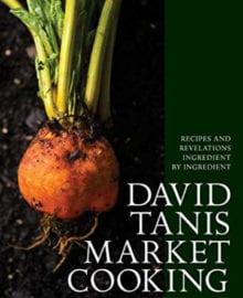 David Tanis Market Cooking Cookbook