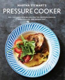 Martha Stewart's Pressure Cooker Cookbook