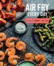 Air Fry Every Day Cookbook