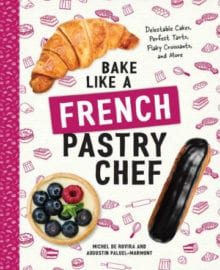 Bake Like A French Pastry Chef Cookbook