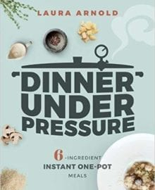 Dinner Under Pressure Cookbook