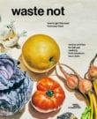Waste Not Cookbook