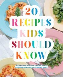 20 Recipes Kids Should Know Cookbook