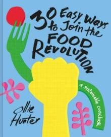 30 Easy Ways to Join the Food Revolution Cookbook