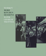 Buy the Workin' More Kitchen Sessions with Charlie Trotter cookbook